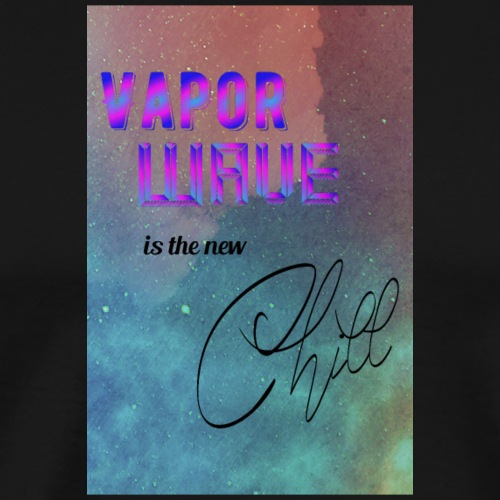 Vapor Wave is the new chill - T-shirt Premium Homme