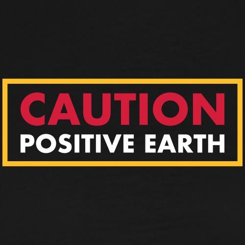 Caution Positive Earth - T-shirt Premium Homme