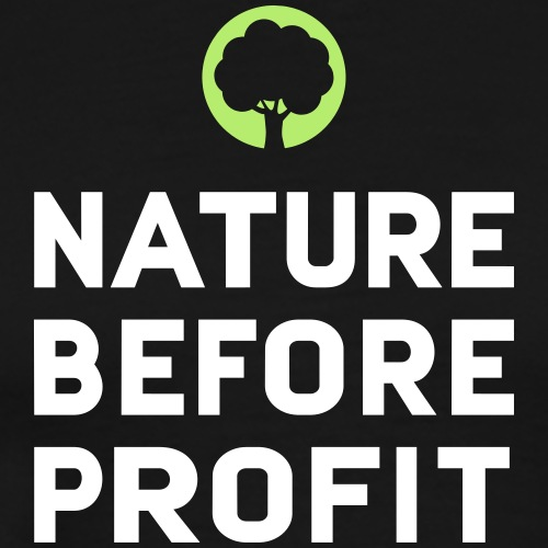 Nature Before Profit - Natur vor Profit! - Männer Premium T-Shirt