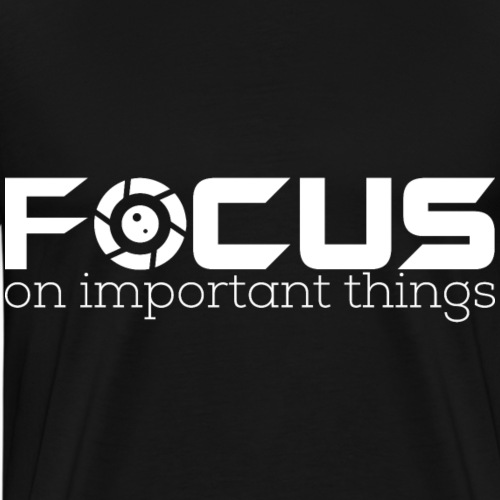 FOCUS ON IMPORTANT THINGS - Männer Premium T-Shirt