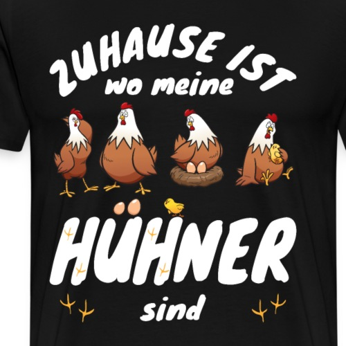 Hühnerzüchter Zuhause ist wo meine Hühner sind - Männer Premium T-Shirt
