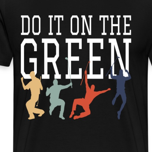 Golf Golfsport Geschenke do it on the green - Männer Premium T-Shirt