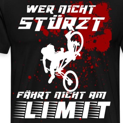 Wer nicht stürzt fährt nicht am Limit MTB Fahrrad - Männer Premium T-Shirt