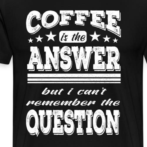 Coffee is the answer Kaffeejunkie Barista - Männer Premium T-Shirt