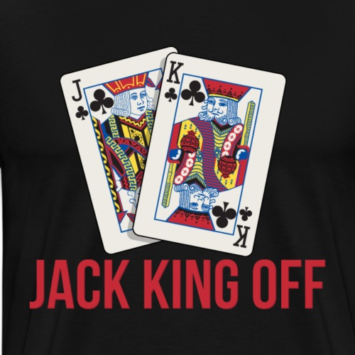 Adult Humor Casino Poker Kartenspiel Jack King Off - Männer Premium T-Shirt