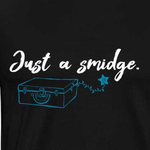 Just A Smidge - White1 - Men's Premium T-Shirt
