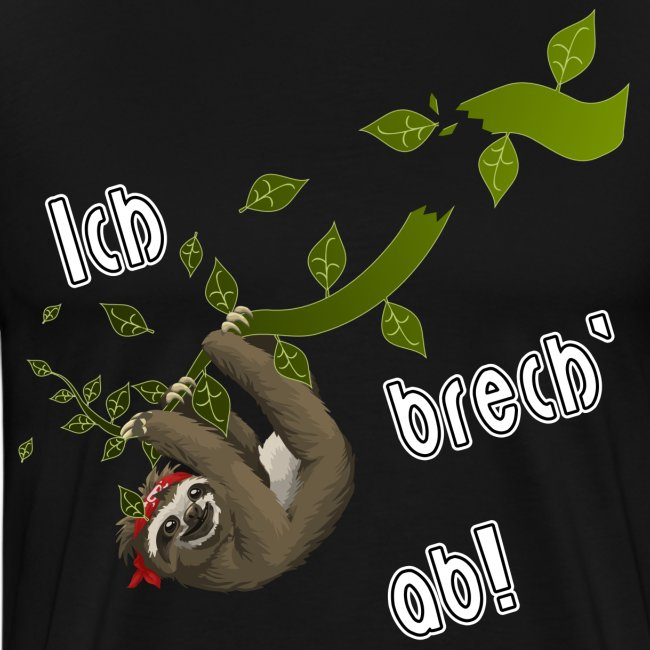 Faultier   Spruch: Ich brech ab!