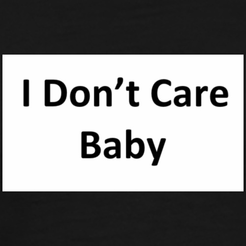 I dont care baby - Männer Premium T-Shirt