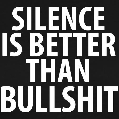 silence is better than bullshit reden schweigen - Men's Premium T-Shirt