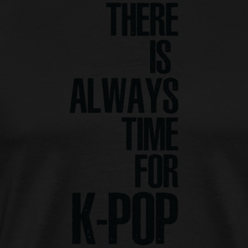 There Is Always Time For K-pop - Männer Premium T-Shirt