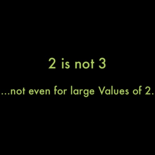 2 is not 3 - not even for large Values of 2.