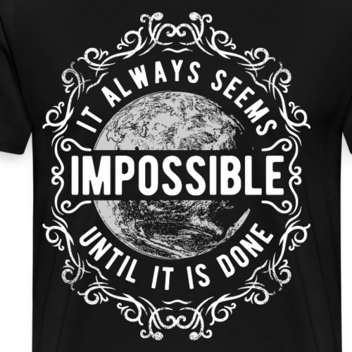 Always Seems Impossible until its done white - Männer Premium T-Shirt