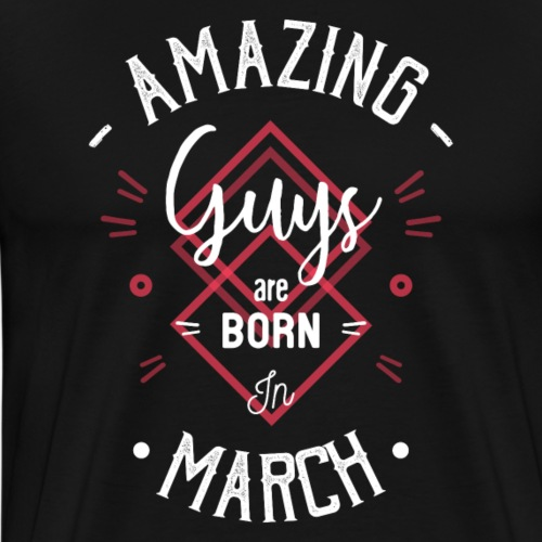 Amazing guys are born in march - T-shirt Premium Homme