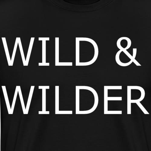 Wild und Wilder - Männer Premium T-Shirt