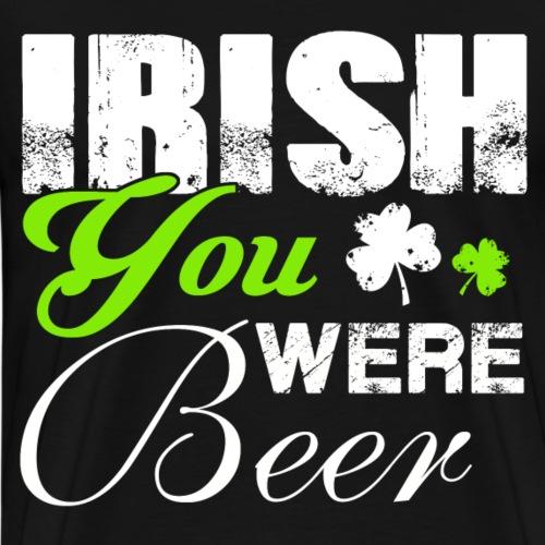 Irish You Were Beer - Männer Premium T-Shirt
