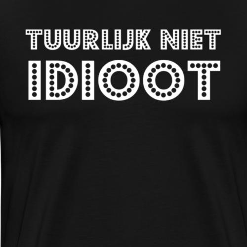 Tuurlijk niet Idioot - Mannen Premium T-shirt
