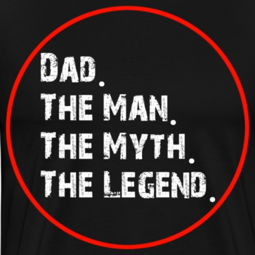 Dad, the man, the myth, the legend - Mannen Premium T-shirt