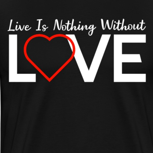 Live is nothing without Love - Mannen Premium T-shirt