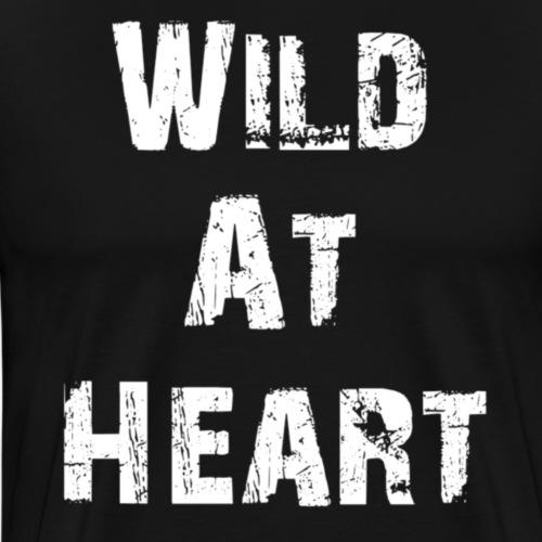 Wild at heart, great inspirational quote! - Mannen Premium T-shirt