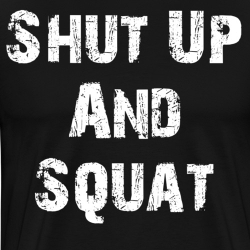 Shut up and squad - Mannen Premium T-shirt