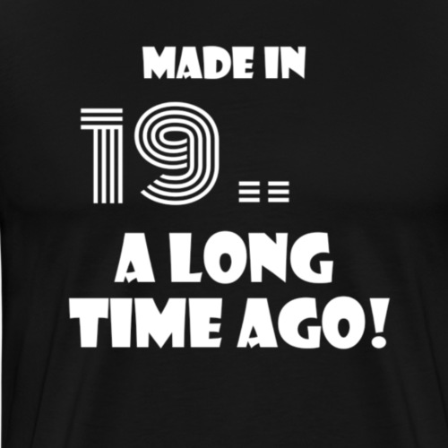 Made in .. A long time ago! - Mannen Premium T-shirt