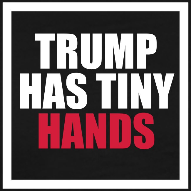 Trump has tiny hands