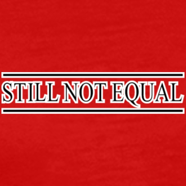 =ITY STILL NOT EQUAL