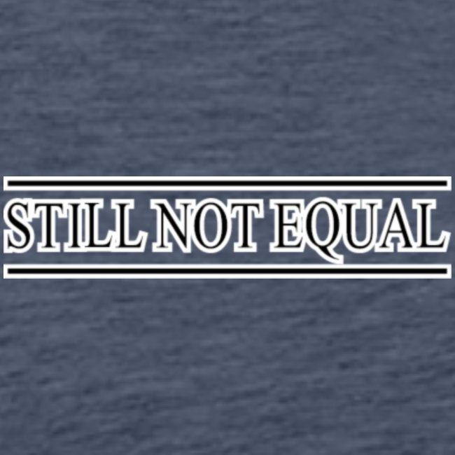 =ITY STILL NOT EQUAL