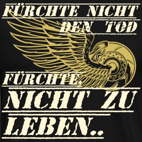 FÜRCHTE NICHT DEN TOD. Biker Spruch. - Männer Premium T-Shirt