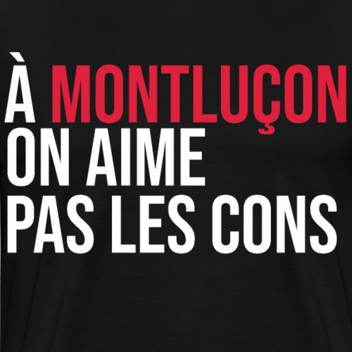 Montluçon on aime pas les cons - T-shirt Premium Homme