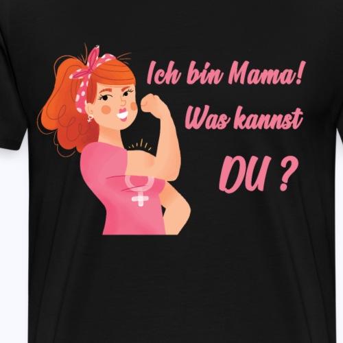 Muttertag-Ich bin Mama!Was kannst du? Geschenkidee - Männer Premium T-Shirt