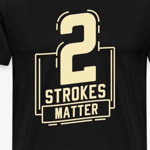 2 Strokes Matter, 2 Takt, Zwei, DIRT BIKE GESCHENK - Männer Premium T-Shirt