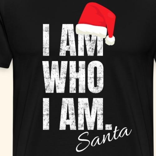 Lustiger Weihnachtsmann Spruch I AM WHO I AM Santa - Männer Premium T-Shirt
