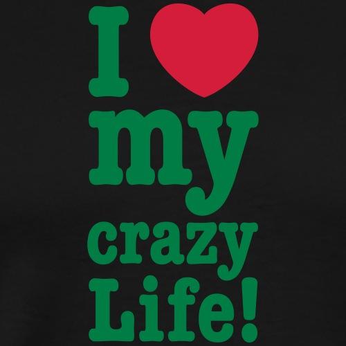 I love my crazy Life Herz verrücktes Leben Glück - Men's Premium T-Shirt