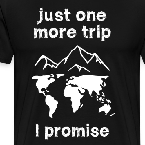 just one more trip - Männer Premium T-Shirt