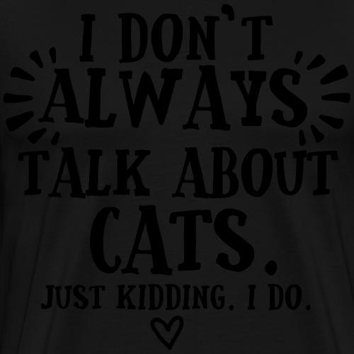 Always Talkin Cats - Miesten premium t-paita