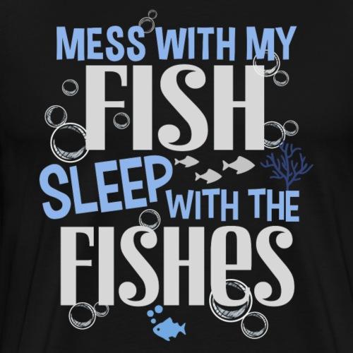 Mess With My Fish - Miesten premium t-paita