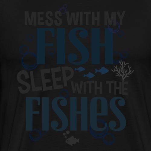Mess With My Fish III - Miesten premium t-paita