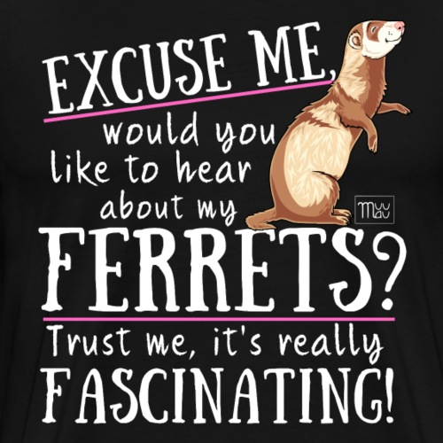 Excuse my Ferrets III - Miesten premium t-paita