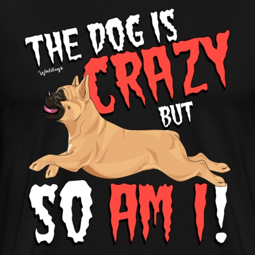 French Bulldog Crazy 6 - Men's Premium T-Shirt