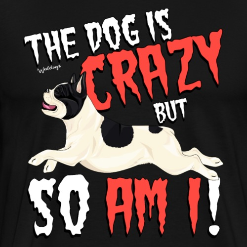 French Bulldog Crazy 3 - Men's Premium T-Shirt