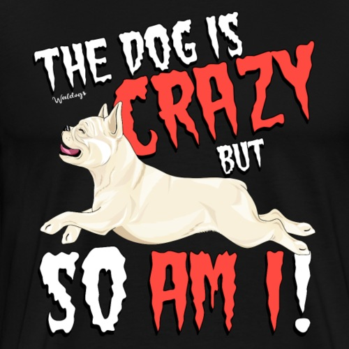 French Bulldog Crazy 4 - Men's Premium T-Shirt