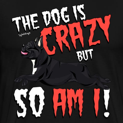 French Bulldog Crazy - Men's Premium T-Shirt