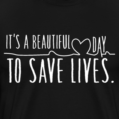 it s a beautiful day to save lives - Mannen Premium T-shirt