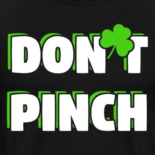 Don't Pinch! Nicht kneifen St. Patricks Day - Männer Premium T-Shirt