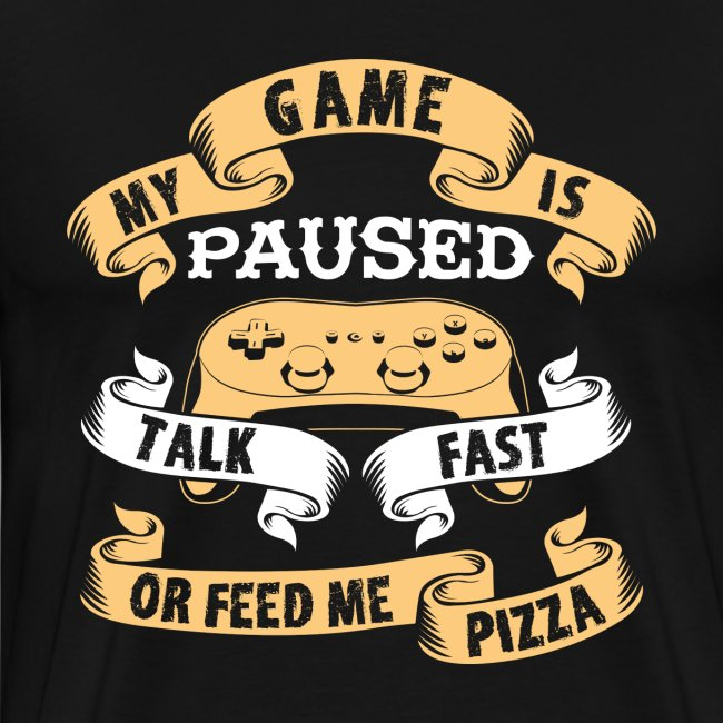 My Game is Paused. Talk fast or feed me pizza