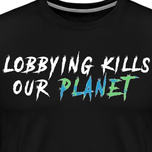 Lobbying is killing our planet. - Men's Premium T-Shirt