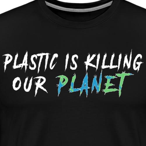 Plastic kills our planet. - Men's Premium T-Shirt