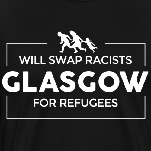 Will Swap Racists For Refugees - Men's Premium T-Shirt