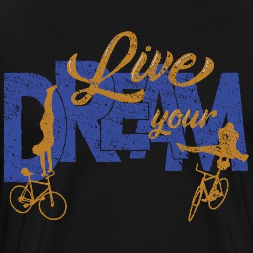 Kunstrad | Live Your Dream - Männer Premium T-Shirt